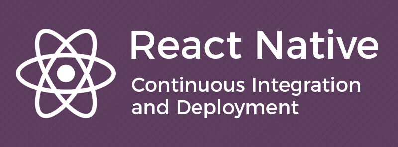 React Native: Continuous Integration and Deployment